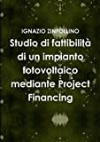 eBook Gratis da Scaricare Studio di fattibilita di un impianto fotovoltaico mediante Project Financing (PDF,EPUB,MOBI) Online Italiano