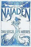 Najaden - Das Siegel des Meeres: Roman von Heike Knauber