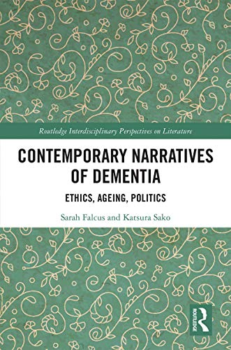 Contemporary Narratives of Dementia: Ethics, Ageing, Politics (Routledge Interdisciplinary Perspectives on Literature Book 97) (English Edition)