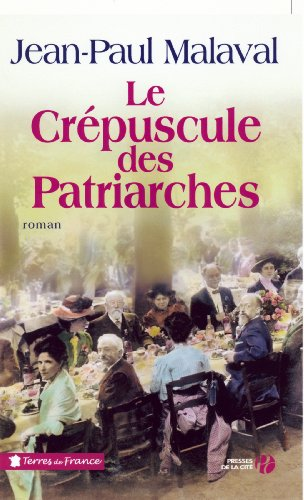 Le Crépuscule des patriarches (TERRES FRANCE) par Jean-Paul MALAVAL