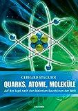 Quarks, Atome, Moleküle -