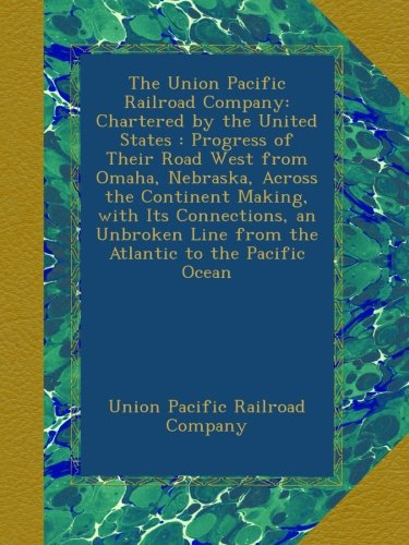 the-union-pacific-railroad-company-chartered-by-the-united-states-progress-of-their-road-west-from-o