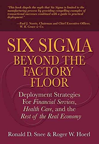[(Six Sigma Beyond the Factory Floor : Deployment Strategies for Financial Services, Health Care, and the Rest of the Real Economy)] [By (author) Ron Snee ] published on (December, 2008)
