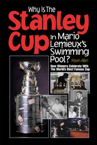 Why Is the Stanley Cup in Mario LeMieux's Swimming Pool?: How Winners Celebrate with the World's Most Famous Cup por Kevin Allen
