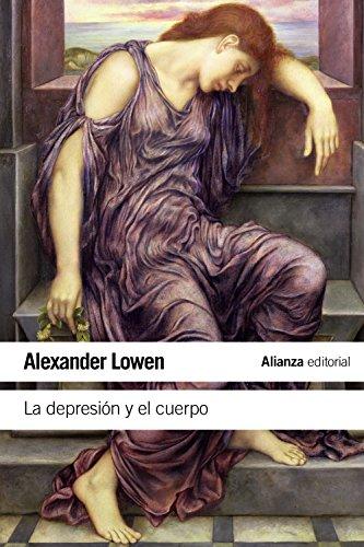 La depresión y el cuerpo: La base biológica de la fe y la realidad (El Libro De Bolsillo - Ciencias Sociales) por Alexander Lowen