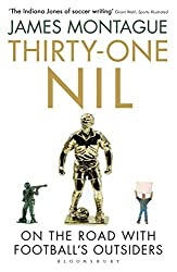 Thirty-One Nil: On the Road With Football's Outsiders by James Montague (2015-05-21)