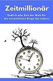 Zeitmillionär - Endlich alle Zeit der Welt für die wesentlichen Dinge des Lebens: (Minimalismus-Guide: Wie wir Wohnung, Haus & Seele entrümpeln!)