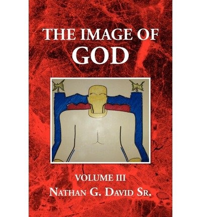 [ THE IMAGE OF GOD [ THE IMAGE OF GOD ] BY DAVID, NATHAN G SR ( AUTHOR )AUG-24-2009 PAPERBACK ] David, Nathan G Sr (AUTHOR ) Aug-24-2009 Paperback (Sr Nathan)
