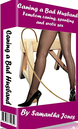 Caning A Bad Husband: Femdom caning, spanking and erotic sex (English Edition) por Samantha Jones
