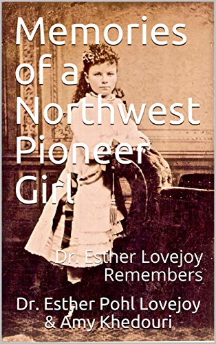 Memories of a Northwest Pioneer Girl: Dr. Esther Lovejoy Remembers (English Edition)