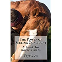 The Power of Feeling Confident: A book for horse riders (English Edition)