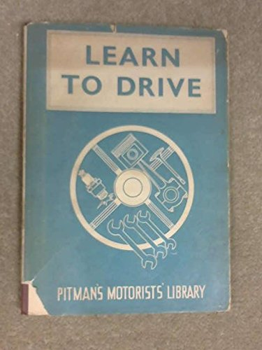 Learn to drive: A complete course of instruction in the art of driving (Motorists' library)