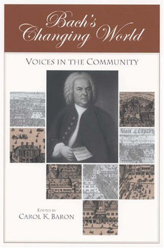 Bach's Changing World:: Voices in the Community (37) (Eastman Studies in Music)