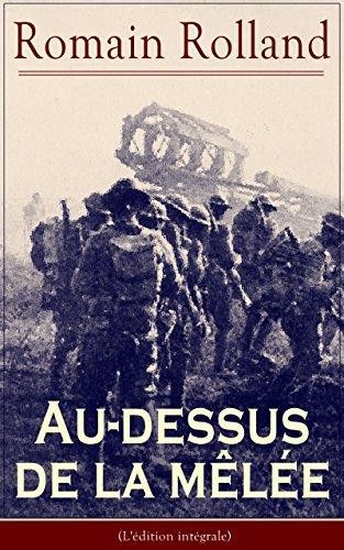 Au-dessus de la mêlée (L'édition intégrale): Le plus célèbre manifeste pacifiste de la Grande Guerre (Au peuple qui souffre pour la Justice, Les Idoles, Pour l'Europe, Le meurtre des Élites…)