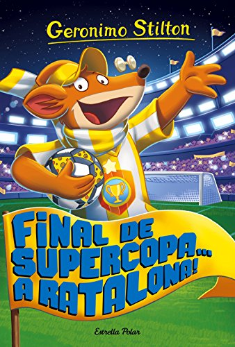Final de Supercopa... a Ratalona!: Geronimo Stilton 65 por Geronimo Stilton