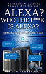 Alexa? Who the F**K is Alexa?: The Essential Guide to Amazon Skills (Who the F**k is? Book 1)