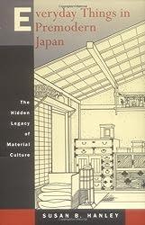Everyday Things in Premodern Japan: The Hidden Legacy of Material Culture by Susan B. Hanley (1999-06-08)