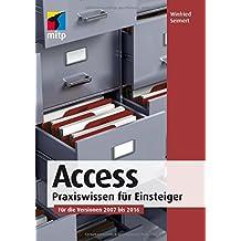 Access: Praxiswissen für Einsteiger. Für die Versionen 2007 bis 2016 (mitp Anwendungen)