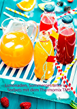 Limonaden, Sommergetränke und Sorbets mit dem Thermomix TM5: Thermomix Rezepte (German Edition)