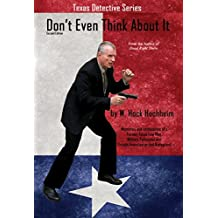 Don't Even Think About It: Memories and Confessions of a Former Military and Texas Lawman, Private Investigator and Body Guard (English Edition)