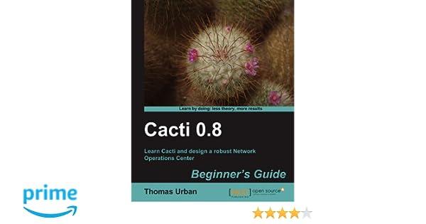 Cacti 0 8 Beginner's Guide (English Edition): Amazon de