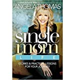 [( My Single Mom Life: True Stories and Practical Lessons for Your Journey )] [by: Angela Thomas] [May-2007]
