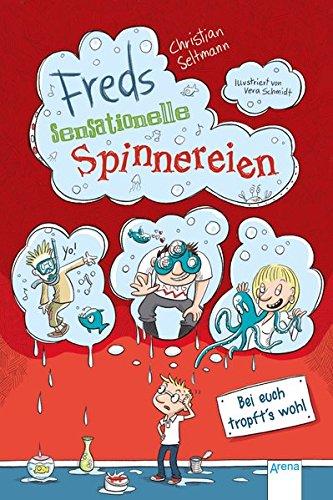 Freds sensationelle Spinnereien (2). Bei euch tropft's wohl!