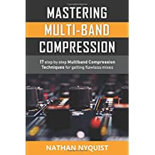 Mastering Multi-Band Compression: 17 step by step multiband compression techniques for getting flawless mixes