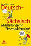 Deutsch-Sächsisch: Machense geene Fissemaddenzchn! - Bernd-Lutz Lange