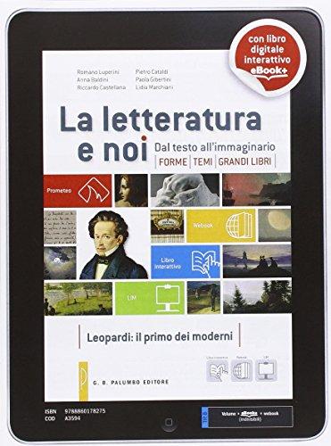 La letteratura e noi. per le Scuole superiori. Con e-book. Con espansione online