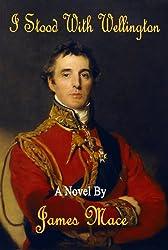 I Stood With Wellington (English Edition)