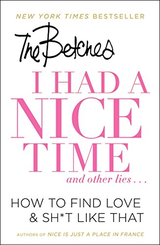 i-had-a-nice-time-and-other-lies-how-to-find-love-sht-like-that