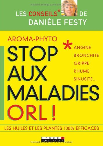Aroma-phyto, stop aux maladies ORL ! : Angine, bronchite, grippe, rhume, sinusite... por Danièle Festy