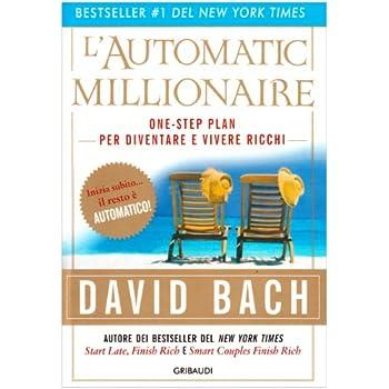 L'automatic Millionaire. Un One-Step Plan Per Diventare Ricchi