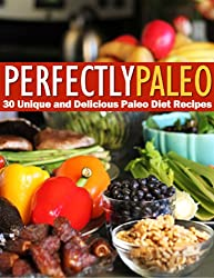 Perfectly Paleo - 30 Unique and Delicious Paleo Diet Recipes (English Edition)