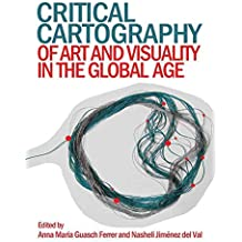 [(Critical Cartography of Art and Visuality in the Global Age)] [Edited by Anna Maria Guasch Ferrer ] published on (August, 2014)