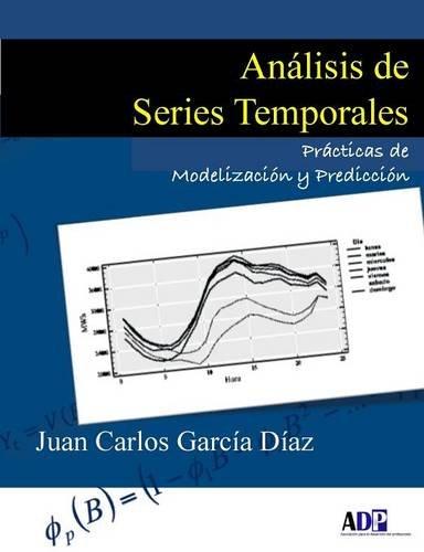 Análisis de Series Temporales: Prácticas de Modelización y Predicción por Juan Carlos García Díaz
