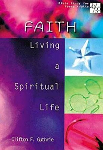 20/30 Bible Study for Young Adults Faith: Living a Spiritual Life (Bible Study for Young Adults 20/30)