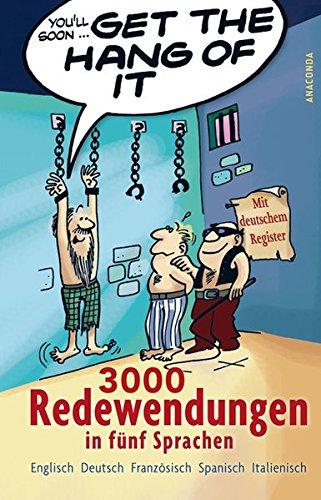 Get the Hang of it. 3000 Redewendungen in fünf Sprachen - Englisch, Deutsch, Französisch, Spanisch, Italienisch. Mit deutschem Register