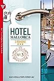 Hotel Mallorca 3 Romane 3 - Liebesroman: Roulette der Leidenschaft - Kaltes Glück - Höhenflug (German Edition)