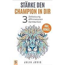 Stärke den Champion in dir mit klarer Zielsetzung - Affirmationen und Dankbarkeit: Glaubenssätze, Ziele, Blockaden, Träume, Gesundheit, Liebe, Erfolg, Abnahmen