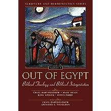 Out of Egypt: Biblical Theology and Biblical Interpretation (Scripture and Hermeneutics Series - Volume 5)