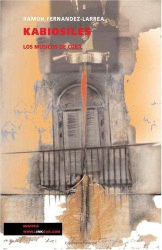 Descargar Libro Kabiosiles. Los Músicos De Cuba: Los Musicos De Cuba (Diferencias) de Ramon Fernandez Larrea