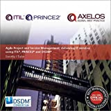 Agile Project and Service Management: Delivering it Services Using PRINCE2, ITIL and DSDM