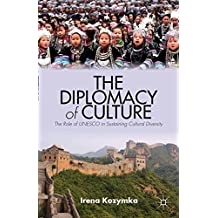 The Diplomacy of Culture: The Role of UNESCO in Sustaining Cultural Diversity (Culture and Religion in International Relations)