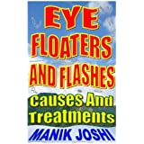 Eye Floaters and Flashes: Causes and Treatments by Mr. Manik Joshi (2015-03-25)
