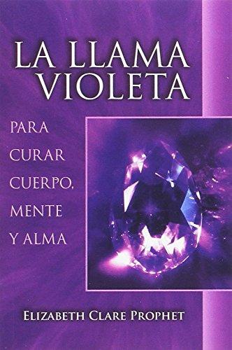 La llama violeta: Para curar el cuerpo, mente y alma