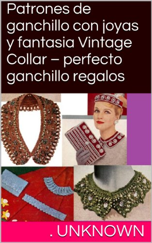 Patrones de ganchillo con joyas y fantasia Vintage Collar – perfecto ganchillo regalos (Spanish Edition)