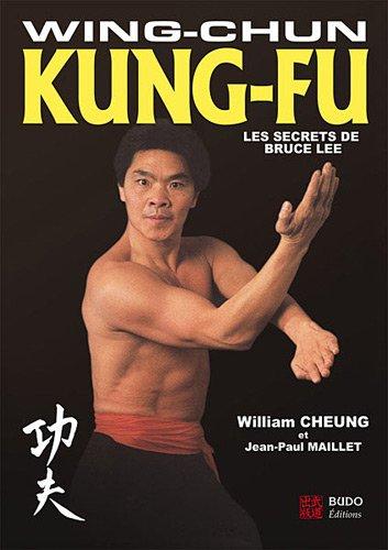 Wing-Chun Kung-Fu : Les secrets de Bruce Lee par William Cheung, Jean-Paul Maillet