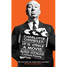It's Only a Movie: Alfred Hitchcock: A Personal Biography (English Edition)